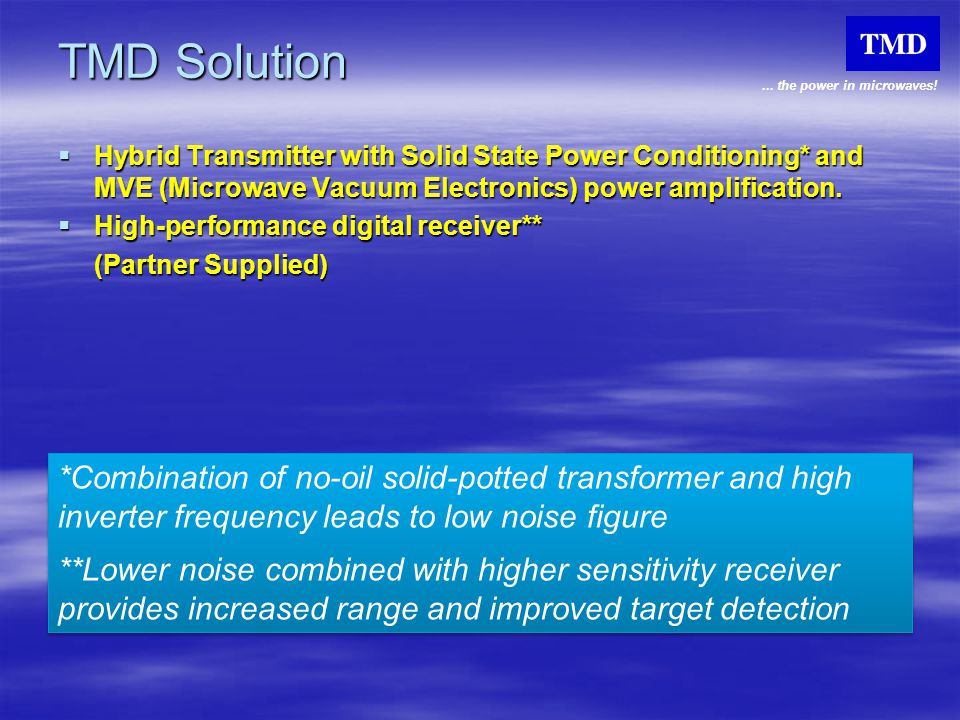 TMD Solution Hybrid Transmitter with Solid State Power Conditioning* and MVE (Microwave Vacuum Electronics) power amplification.