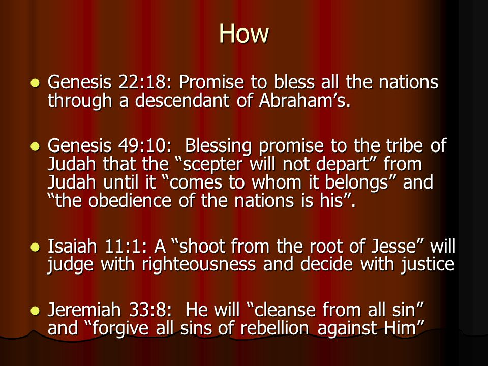 How Genesis 22:18: Promise to bless all the nations through a descendant of Abraham's.