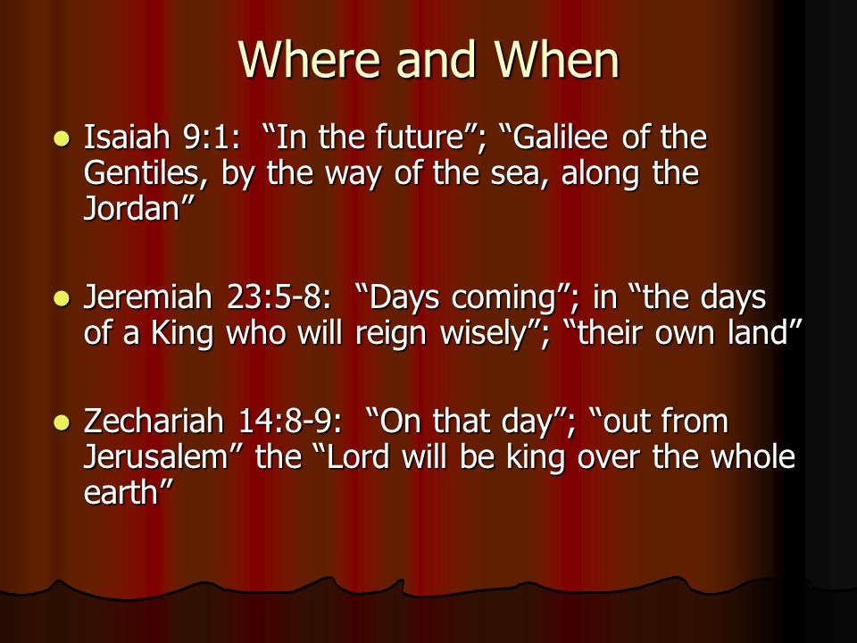 Where and When Isaiah 9:1: In the future ; Galilee of the Gentiles, by the way of the sea, along the Jordan