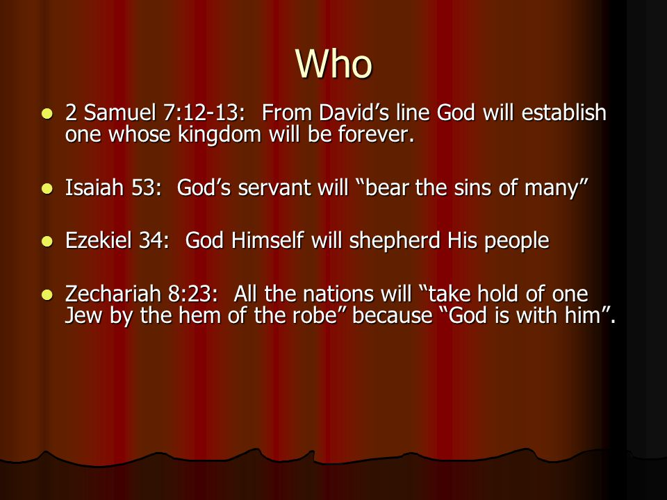 Who 2 Samuel 7:12-13: From David's line God will establish one whose kingdom will be forever.