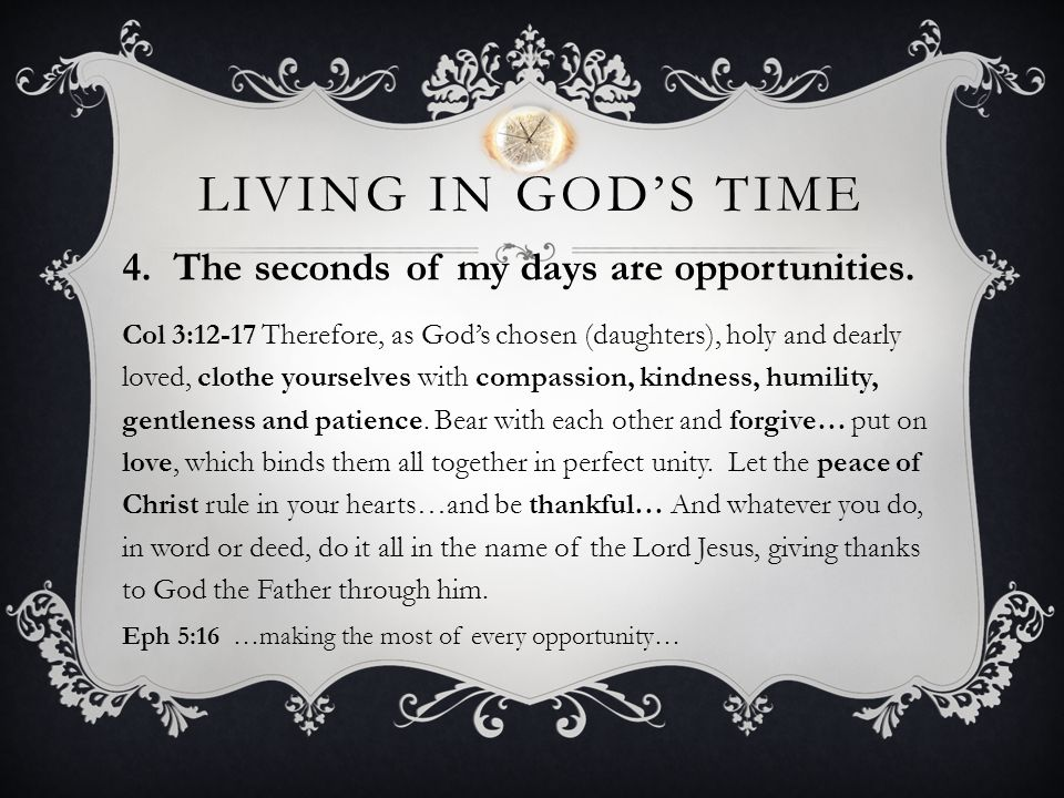Living in God's time 4. The seconds of my days are opportunities.
