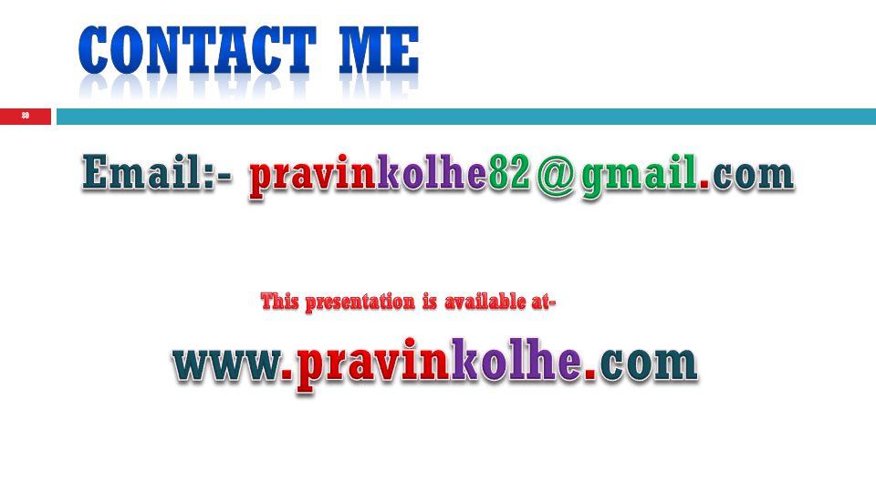 Contact me www.pravinkolhe.com Email:- pravinkolhe82@gmail.com
