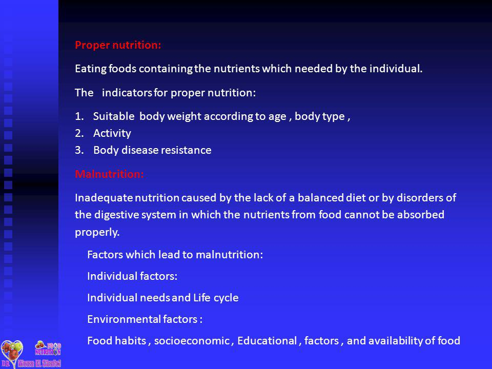 Proper nutrition: Eating foods containing the nutrients which needed by the individual. The indicators for proper nutrition: