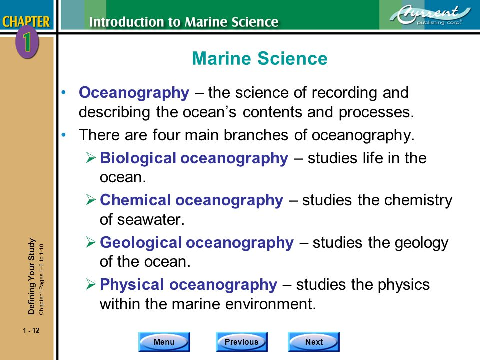 Marine Science Oceanography – the science of recording and describing the ocean's contents and processes.