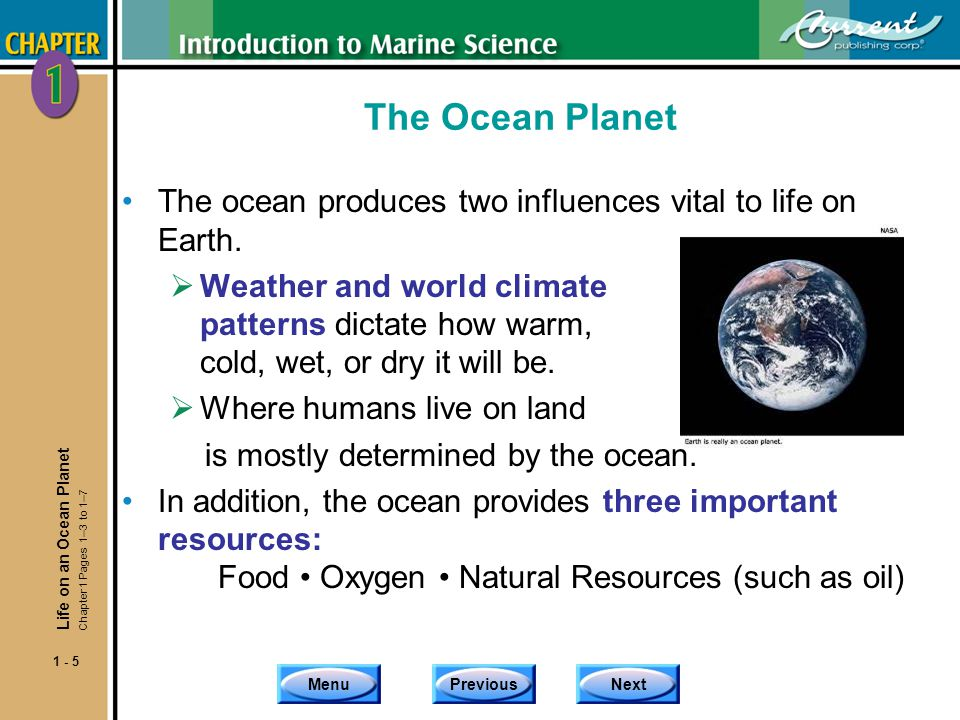 The Ocean Planet The ocean produces two influences vital to life on Earth.