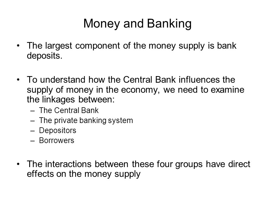 Money and Banking The largest component of the money supply is bank deposits.