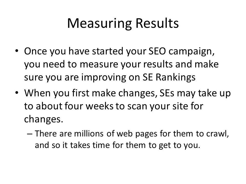 Measuring Results Once you have started your SEO campaign, you need to measure your results and make sure you are improving on SE Rankings.