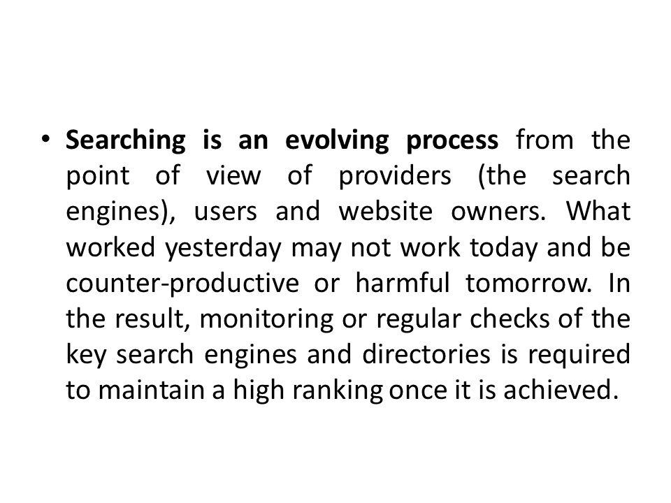 Searching is an evolving process from the point of view of providers (the search engines), users and website owners.