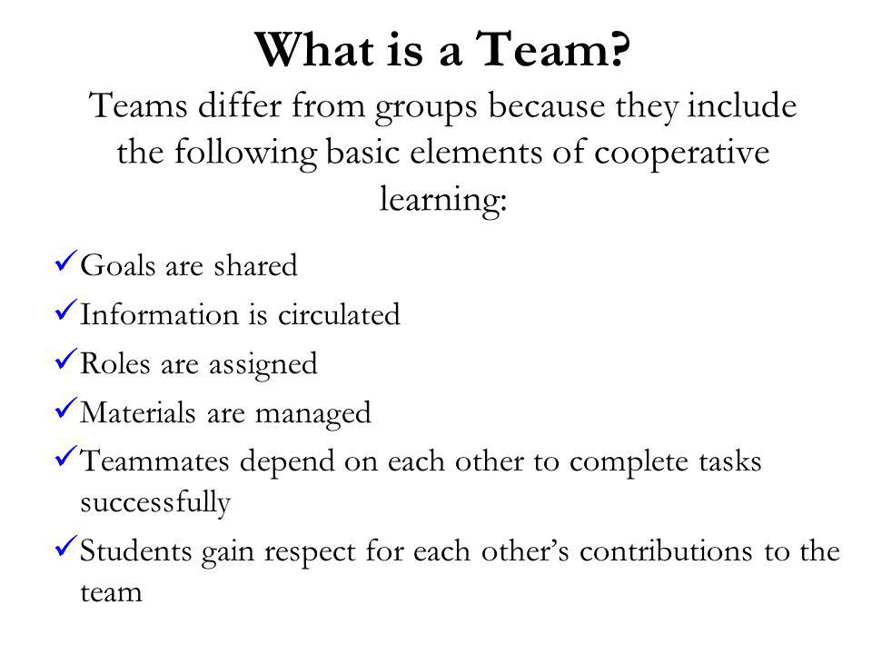 What is a Team Teams differ from groups because they include the following basic elements of cooperative learning: