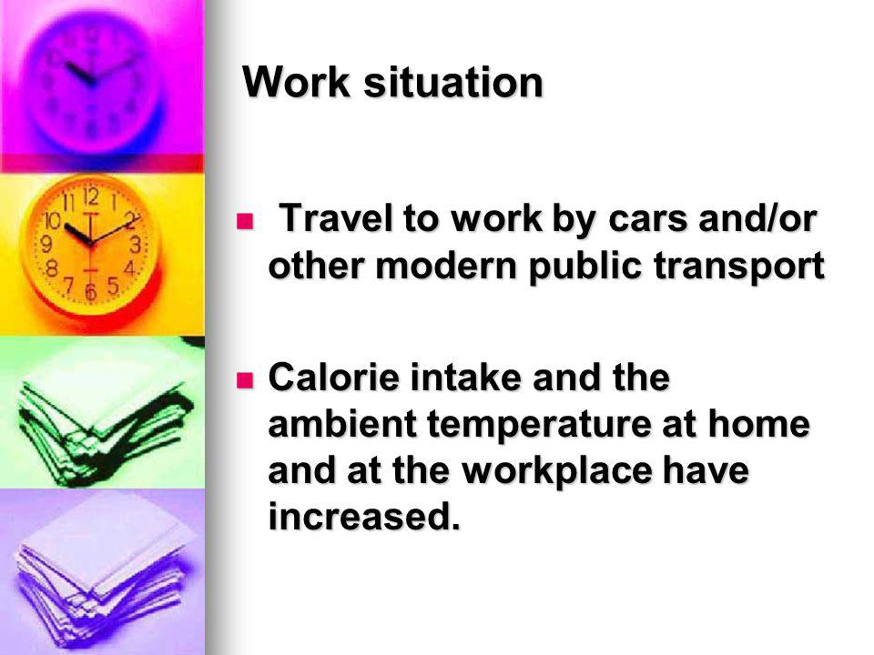 Work situation Travel to work by cars and/or other modern public transport.