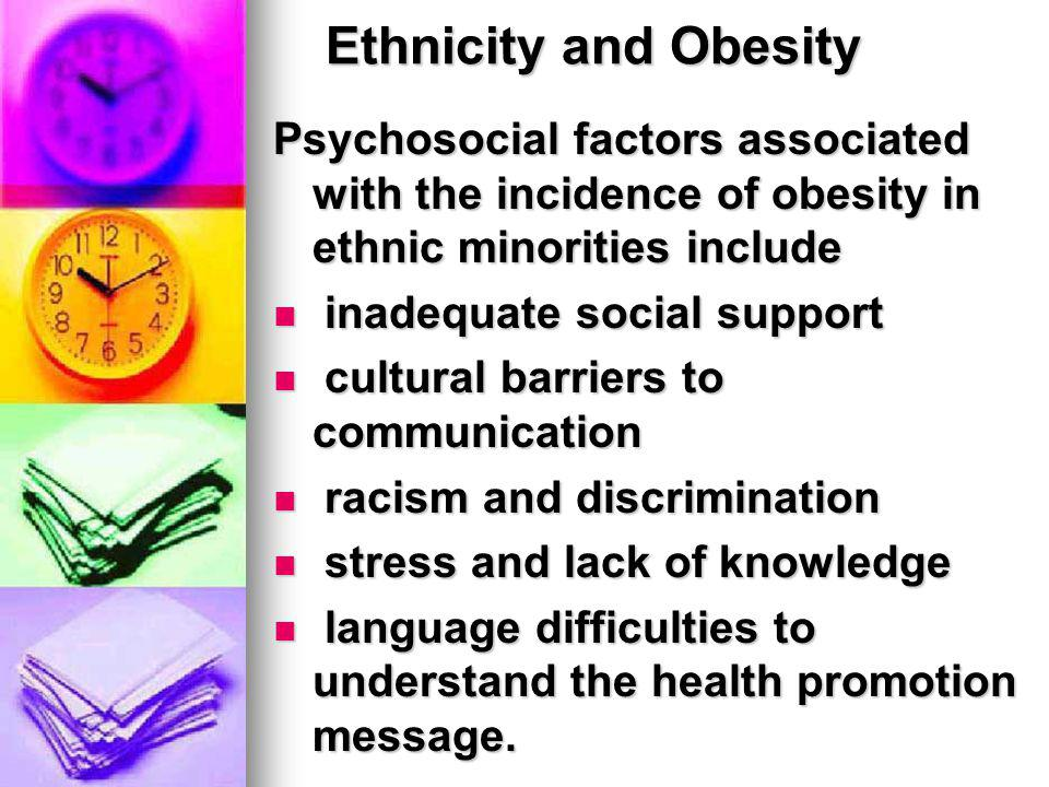 Ethnicity and Obesity Psychosocial factors associated with the incidence of obesity in ethnic minorities include.