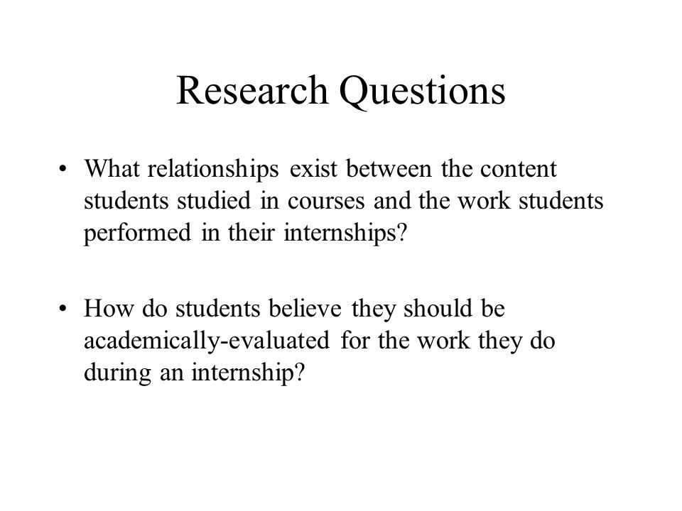 Research Questions What relationships exist between the content students studied in courses and the work students performed in their internships