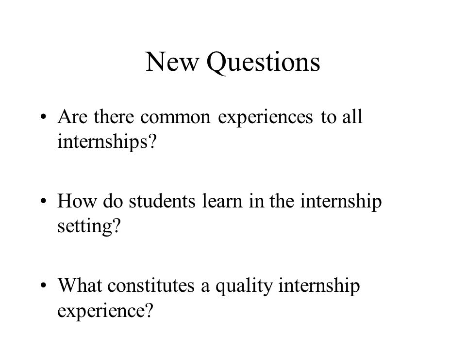 New Questions Are there common experiences to all internships