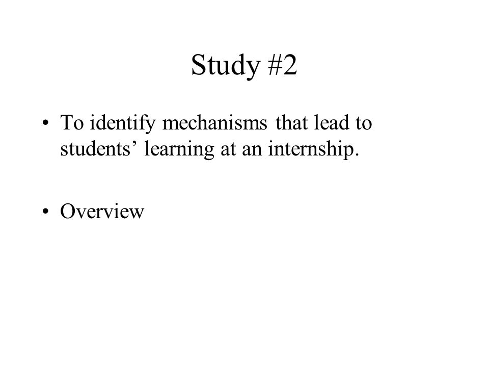 Study #2 To identify mechanisms that lead to students' learning at an internship. Overview