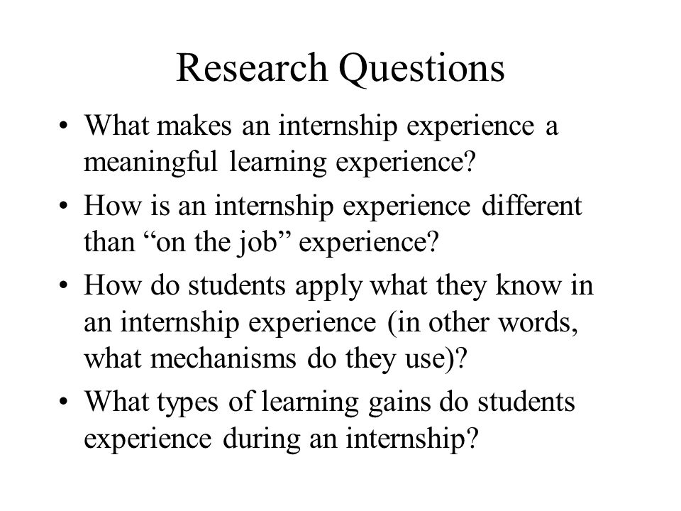 Research Questions What makes an internship experience a meaningful learning experience
