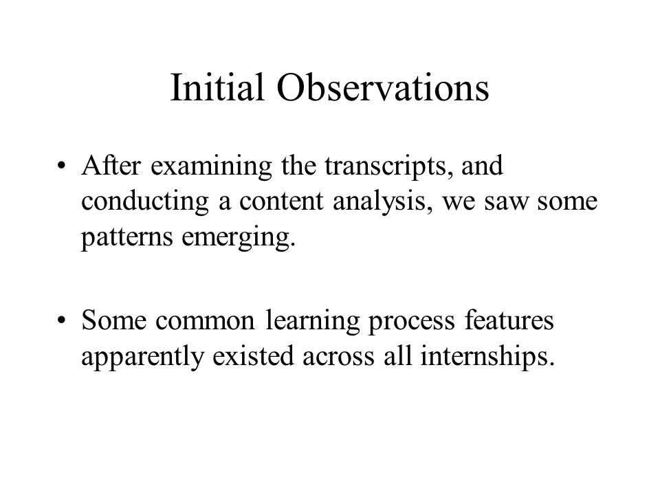 Initial Observations After examining the transcripts, and conducting a content analysis, we saw some patterns emerging.