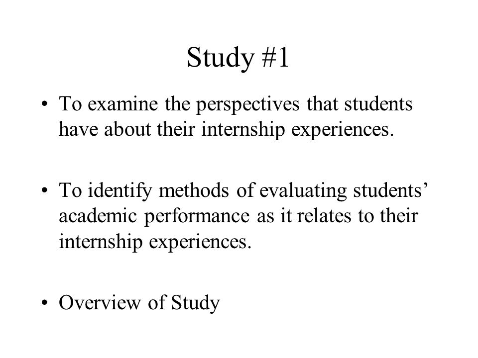 Study #1 To examine the perspectives that students have about their internship experiences.