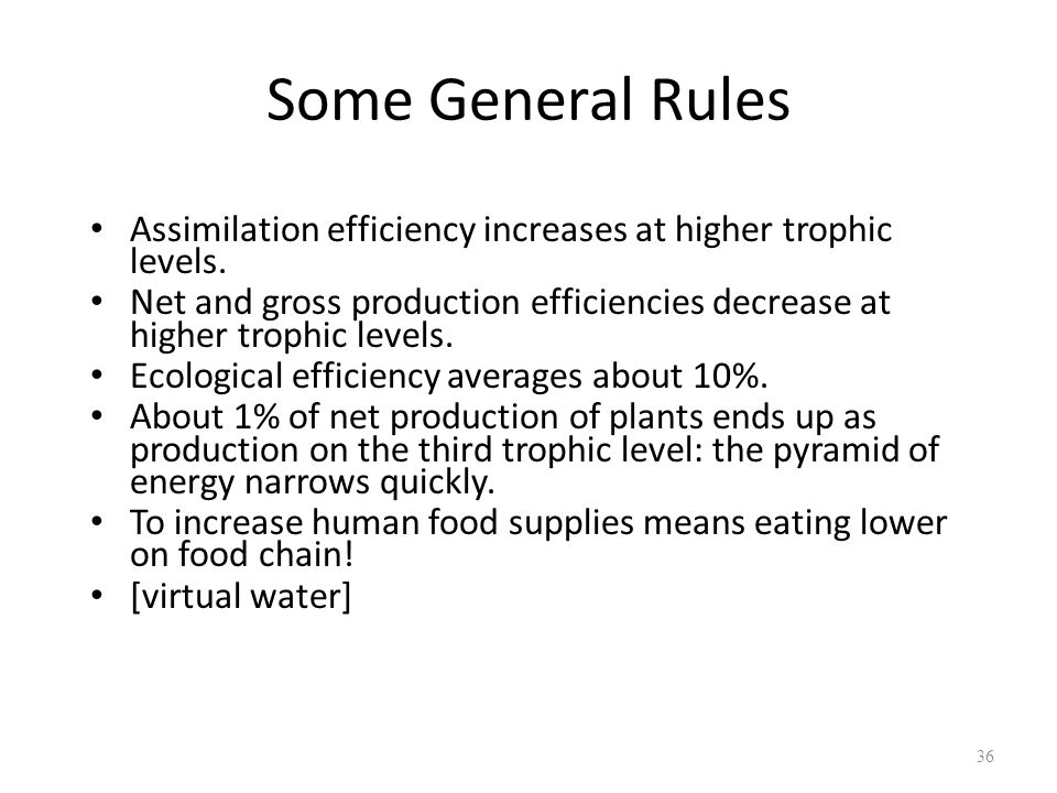 Some General Rules Assimilation efficiency increases at higher trophic levels.