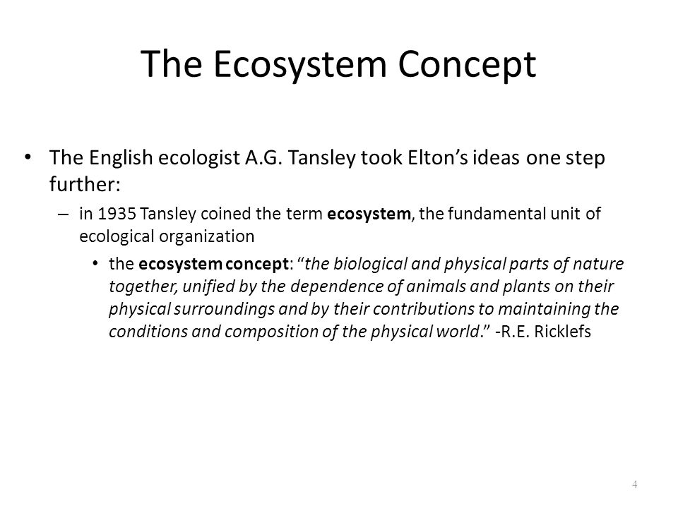 The Ecosystem Concept The English ecologist A.G. Tansley took Elton's ideas one step further: