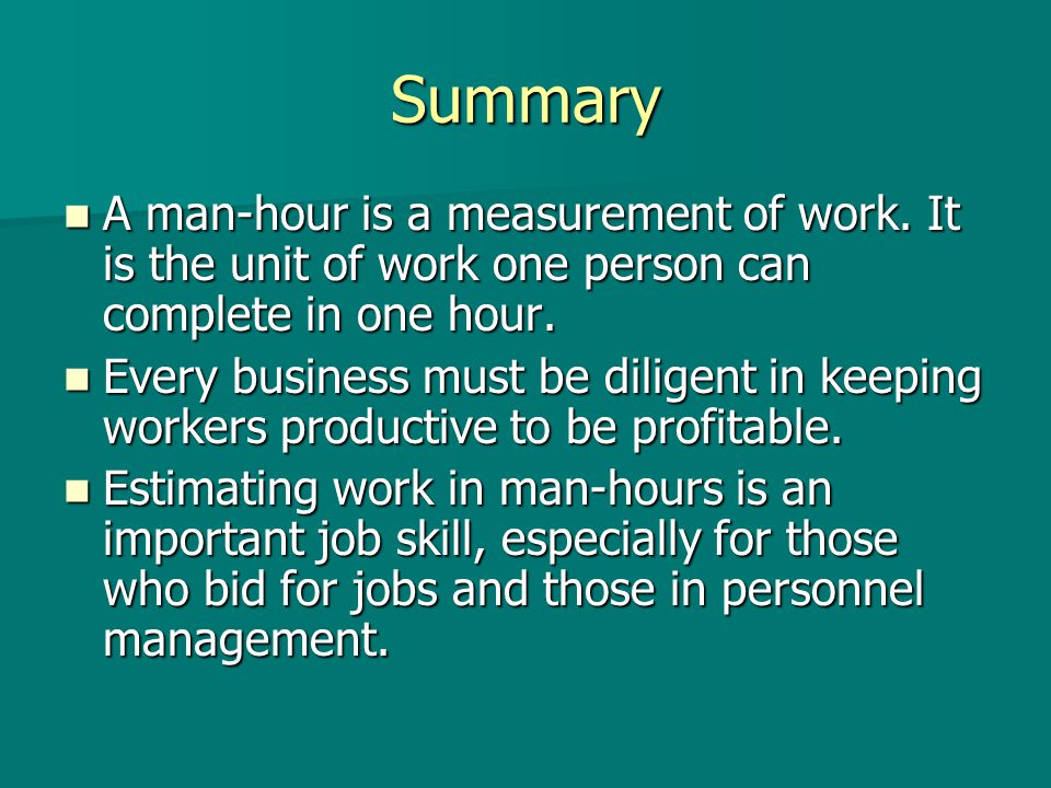Summary A man-hour is a measurement of work. It is the unit of work one person can complete in one hour.