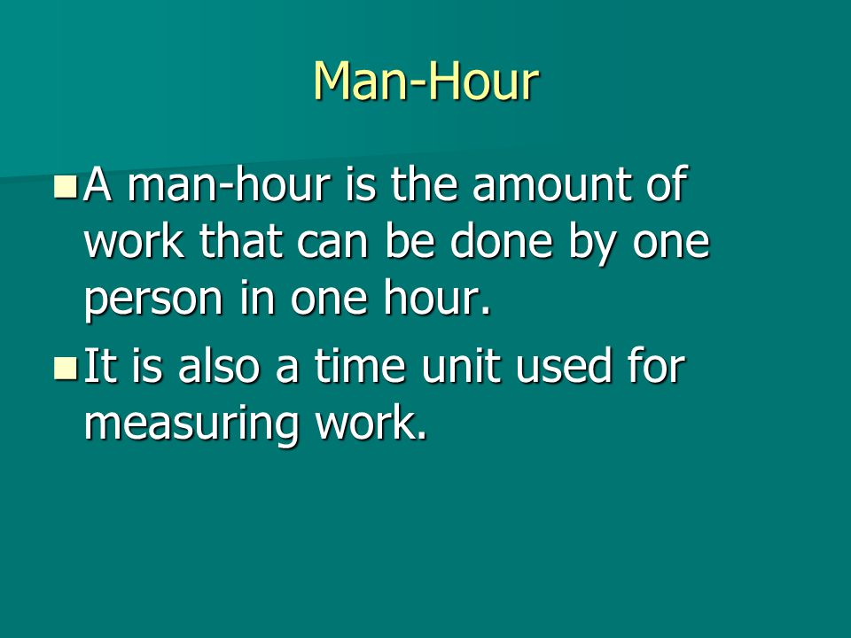Man-Hour A man-hour is the amount of work that can be done by one person in one hour.