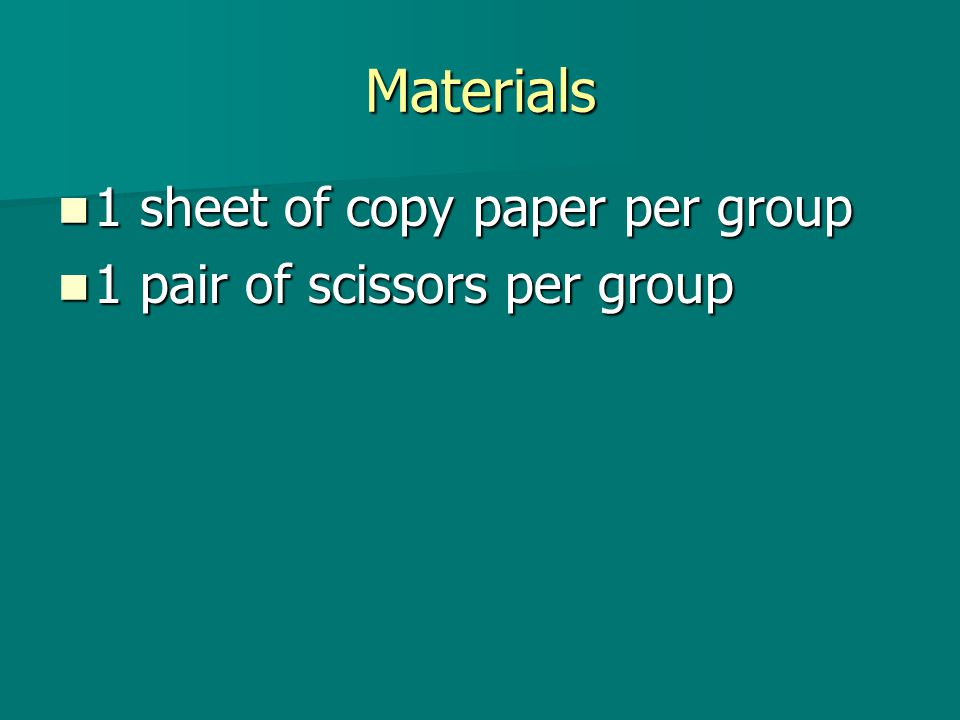 Materials 1 sheet of copy paper per group 1 pair of scissors per group