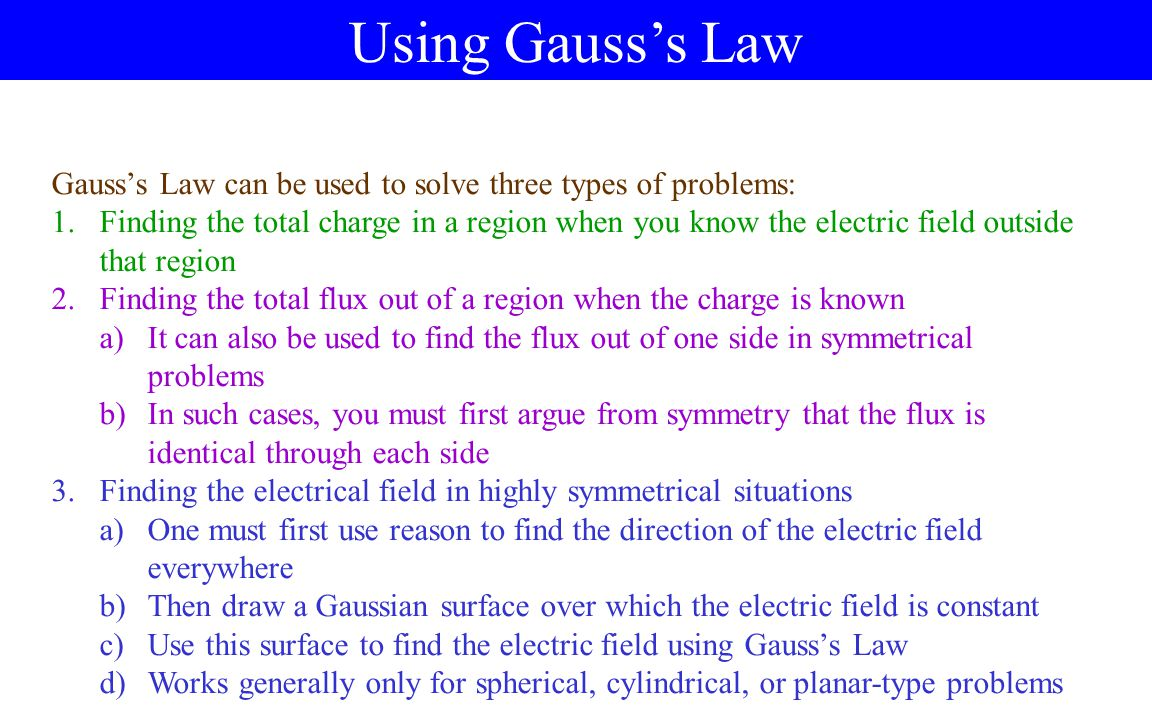 Using Gauss's Law Gauss's Law can be used to solve three types of problems: