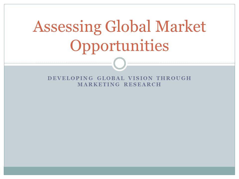 assessing global market opportunities essay The economist intelligence unit (eiu) is the research and analysis division of the economist group and the world leader in global business intelligence created in 1946, we have 70 years' experience in helping businesses, financial firms and governments to understand how the world is changing and how that creates opportunities to be seized.