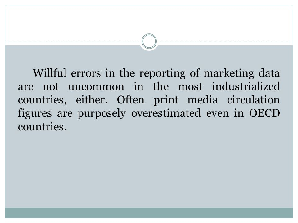 Willful errors in the reporting of marketing data are not uncommon in the most industrialized countries, either.