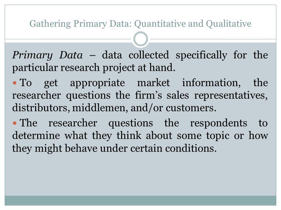 Gathering Primary Data: Quantitative and Qualitative