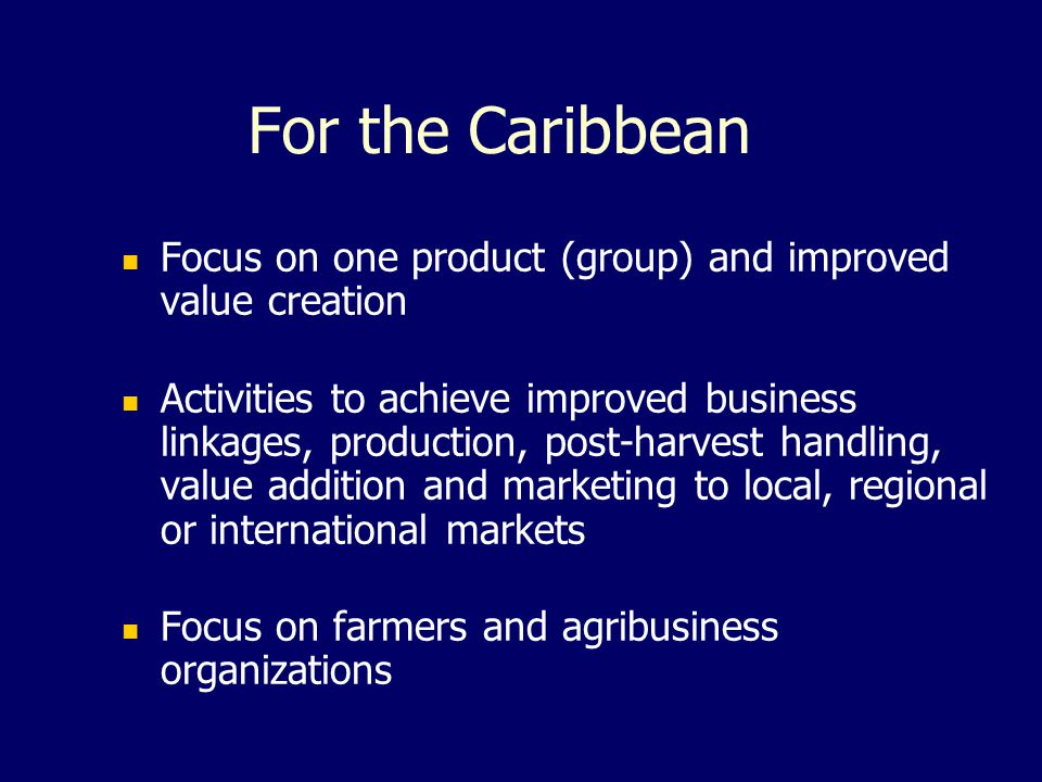 For the Caribbean Focus on one product (group) and improved value creation.
