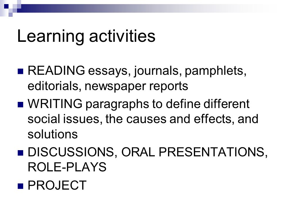 Learning activities READING essays, journals, pamphlets, editorials, newspaper reports.