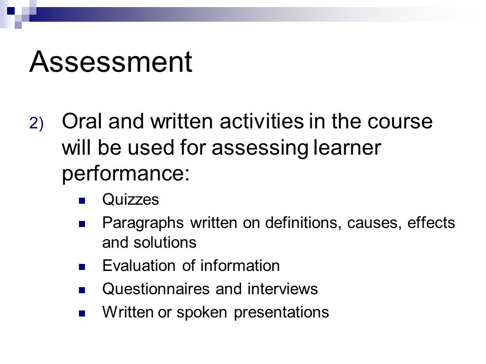 Assessment Oral and written activities in the course will be used for assessing learner performance: