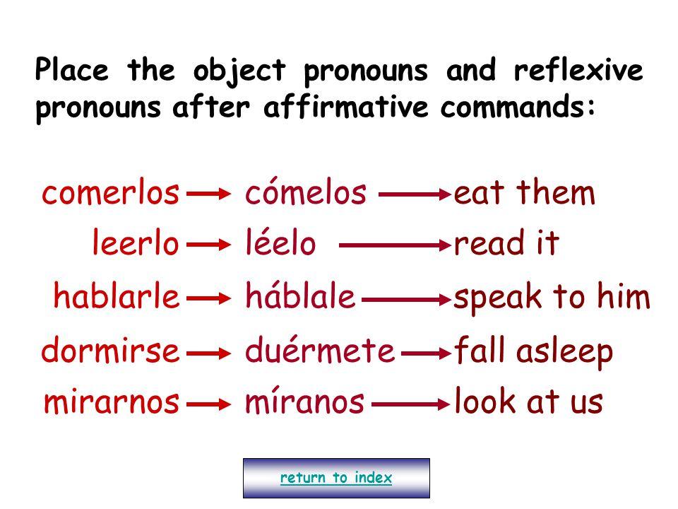 comerlos cómelos eat them leerlo léelo read it hablarle háblale