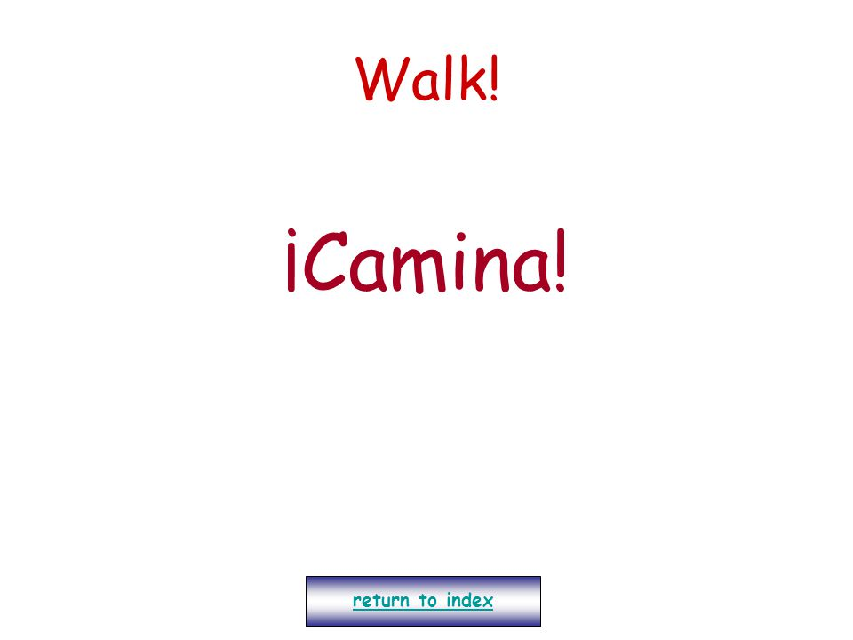 Walk! ¡Camina! return to index