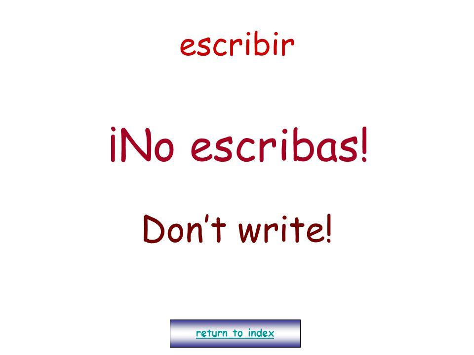 escribir ¡No escribas! Don't write! return to index