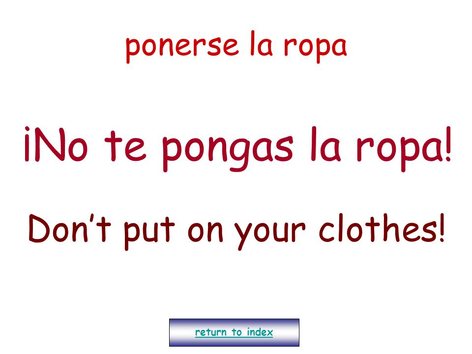 Don't put on your clothes!