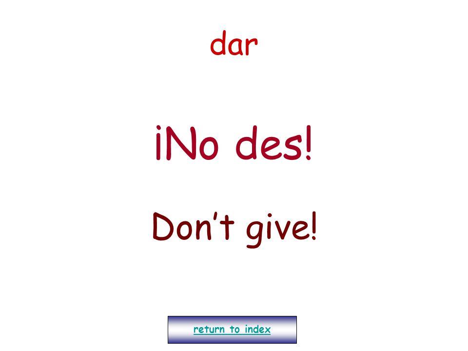 dar ¡No des! Don't give! return to index