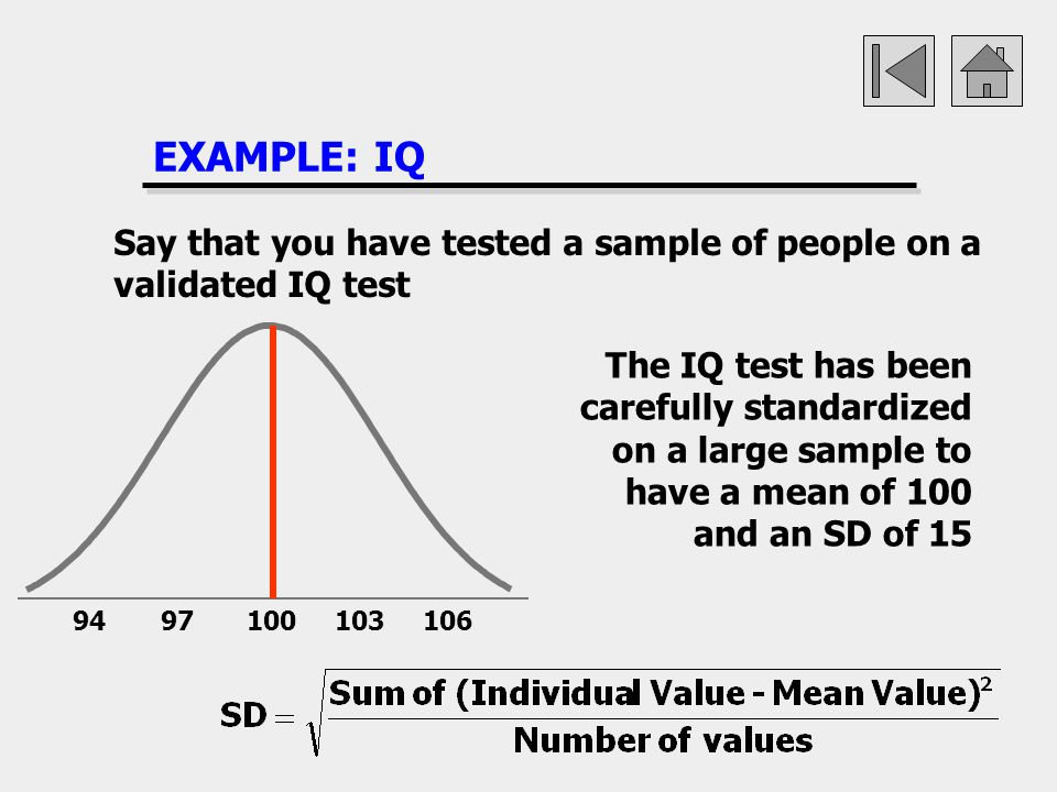 EXAMPLE: IQ Say that you have tested a sample of people on a validated IQ test.