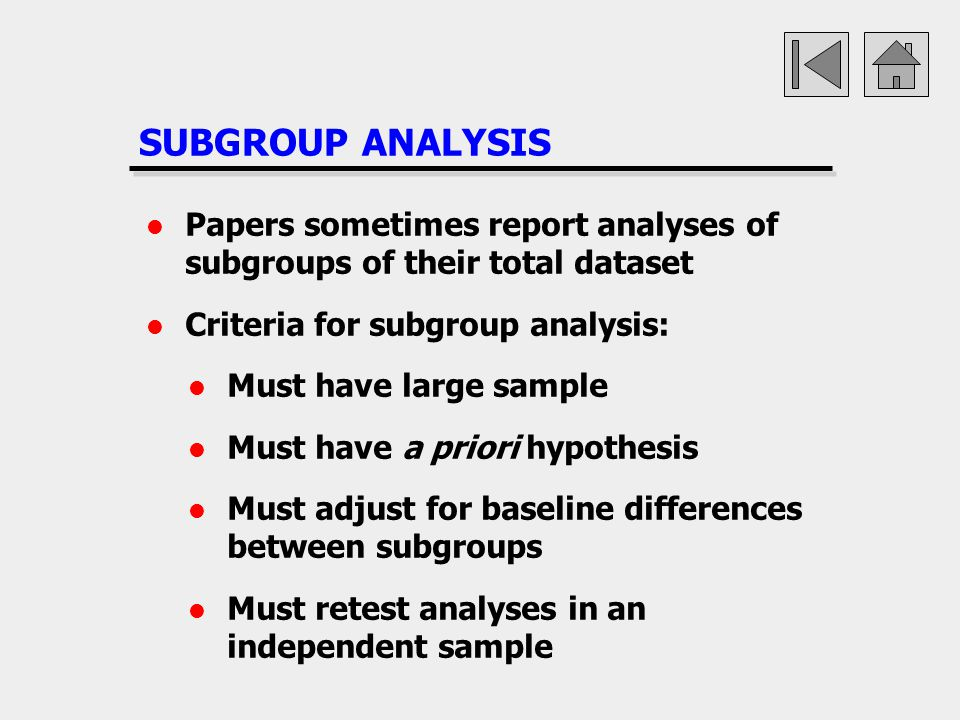 SUBGROUP ANALYSIS Papers sometimes report analyses of subgroups of their total dataset. Criteria for subgroup analysis: