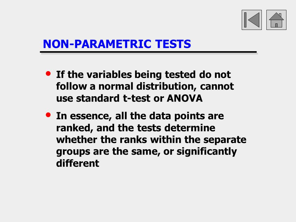 NON-PARAMETRIC TESTS If the variables being tested do not follow a normal distribution, cannot use standard t-test or ANOVA.