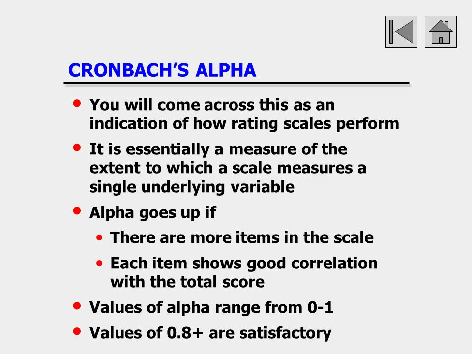 CRONBACH'S ALPHA You will come across this as an indication of how rating scales perform.