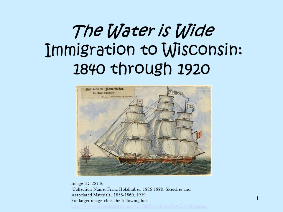 The Water is Wide Immigration to Wisconsin: 1840 through 1920