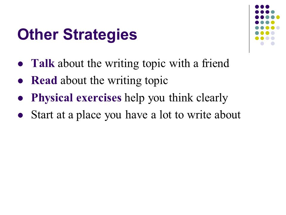 Other Strategies Talk about the writing topic with a friend