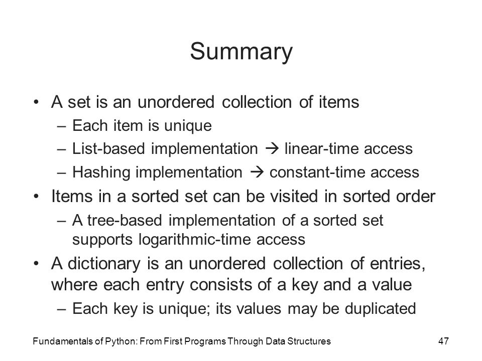 Summary A set is an unordered collection of items
