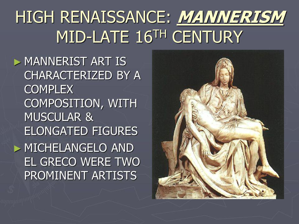HIGH RENAISSANCE: MANNERISM MID-LATE 16TH CENTURY