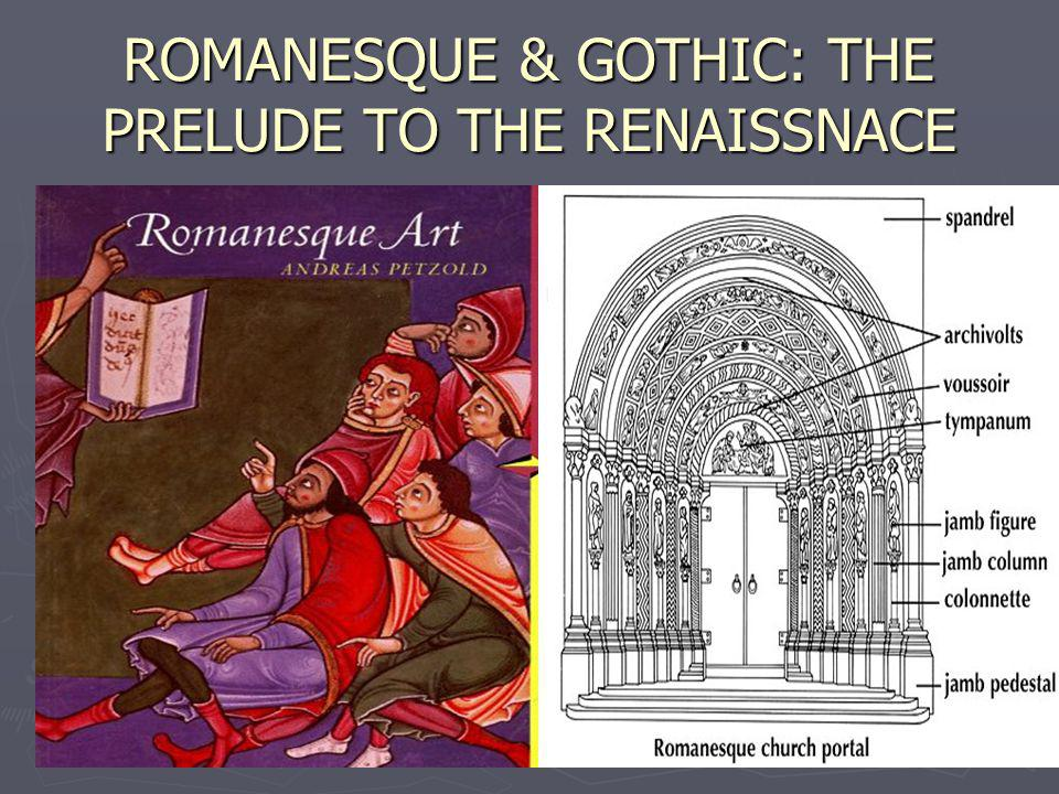 ROMANESQUE & GOTHIC: THE PRELUDE TO THE RENAISSNACE