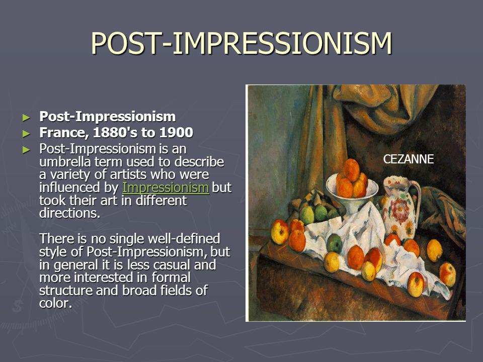 POST-IMPRESSIONISM Post-Impressionism France, 1880 s to 1900