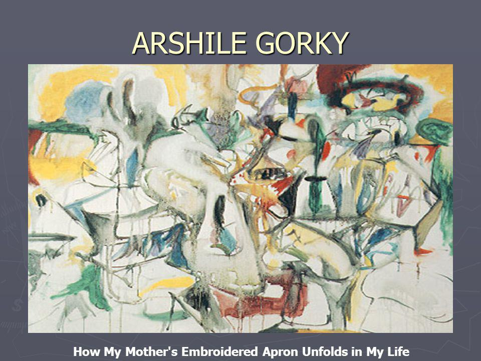 ARSHILE GORKY How My Mother s Embroidered Apron Unfolds in My Life