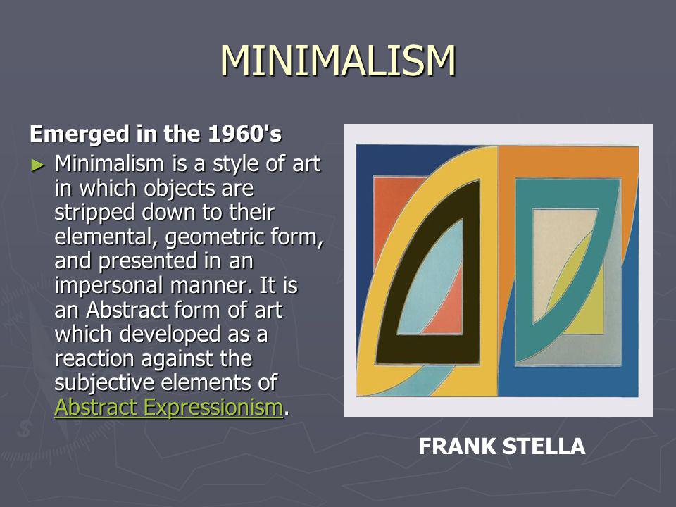 MINIMALISM Emerged in the 1960 s